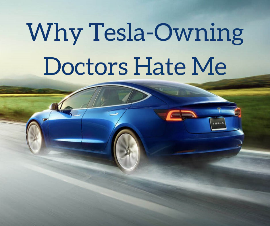 Why Tesla Owning Doctors Hate Me - The White Coat Investor