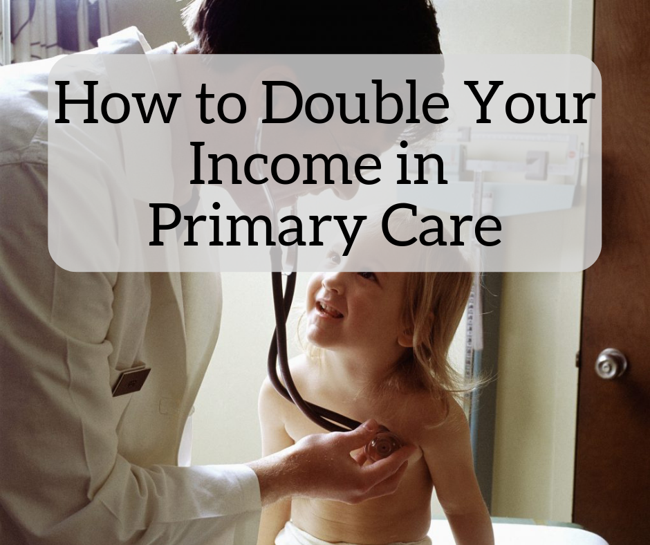 How to Double Your Income as a Primary Care Physician - The