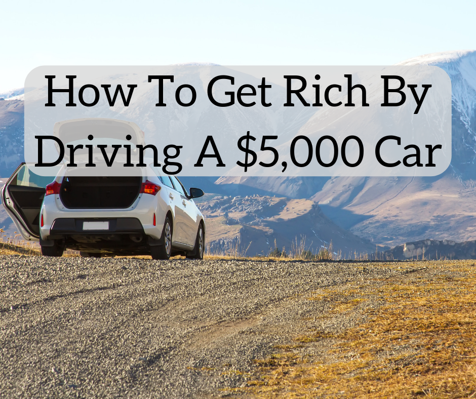 How To Get Rich By Driving A $5,000 Car - The White Coat