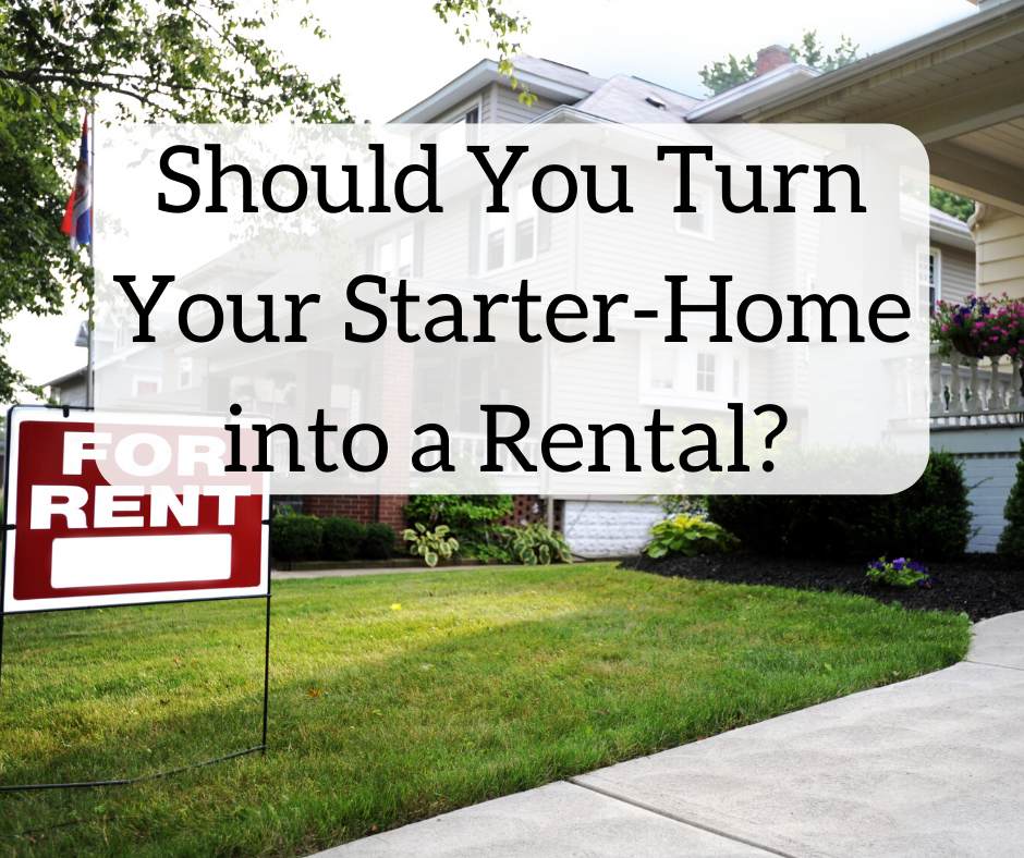 Should You Turn Your Starter-Home into a Rental?