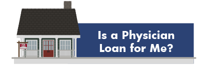 Is A Physician Loan For Me?